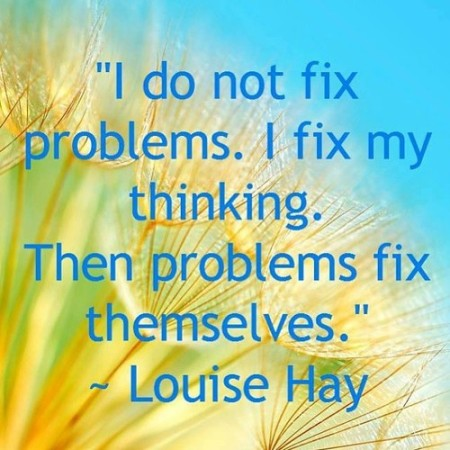 Louise Hay Affirmation: Fix Problems by Fixing Thinking